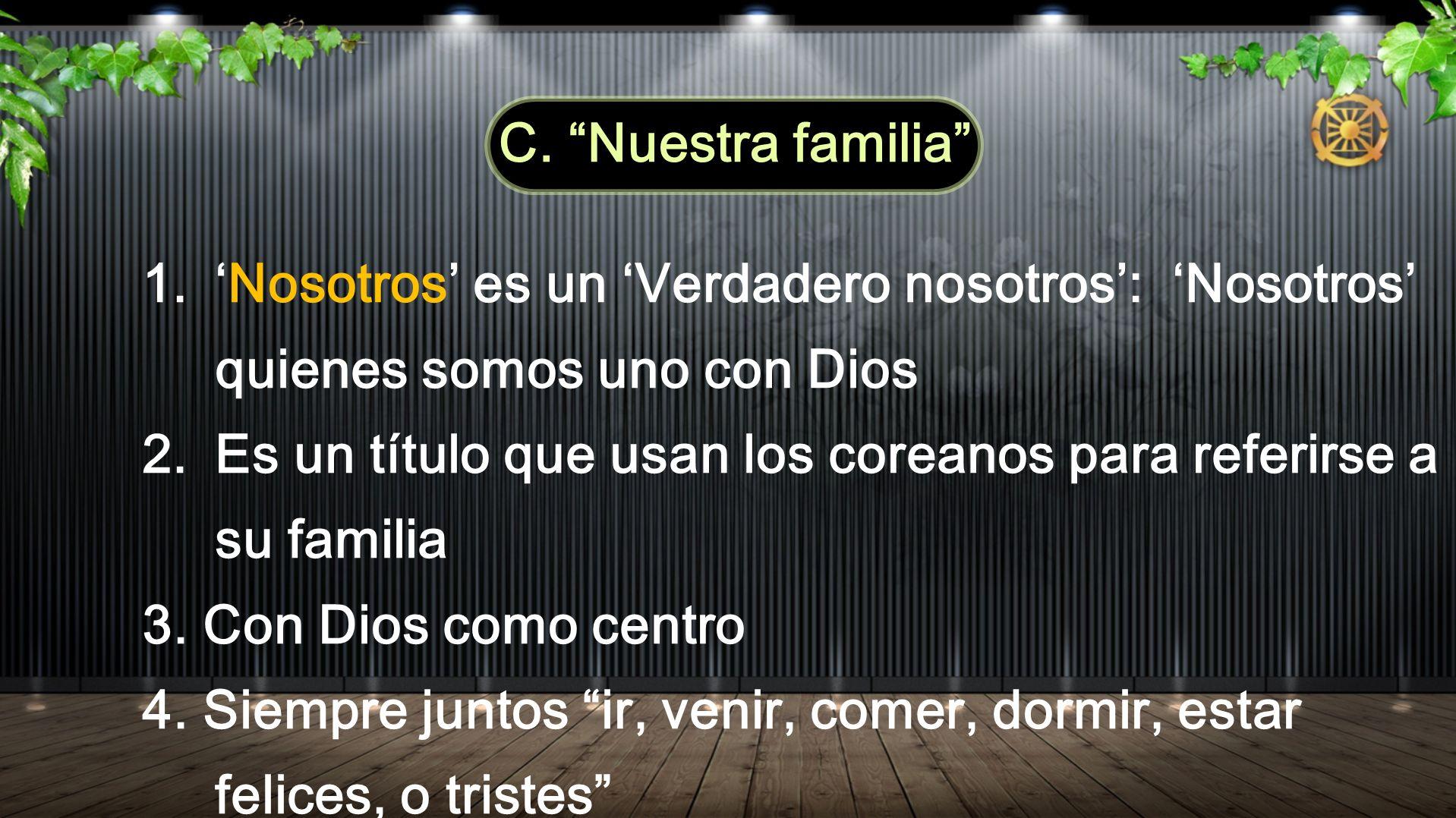 1.Nosotros es un Verdadero nosotros: Nosotros quienes somos uno con Dios 2.Es un título que usan los coreanos para referirse a su familia 3.