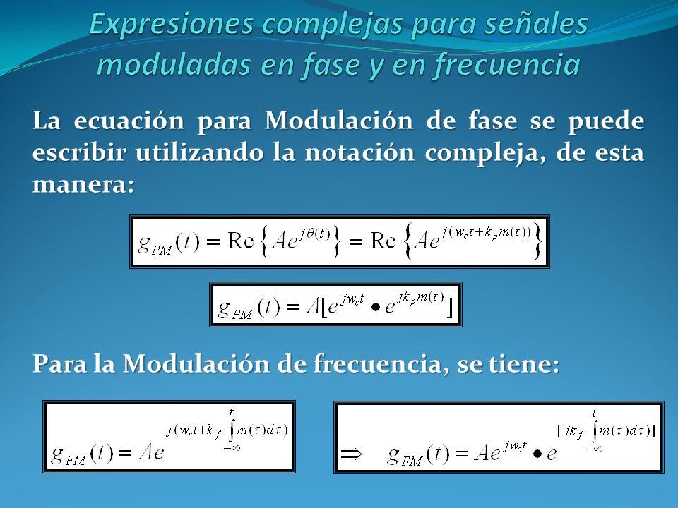 La ecuación para Modulación de fase se puede escribir utilizando la notación compleja, de esta manera: Para la Modulación de frecuencia, se tiene: