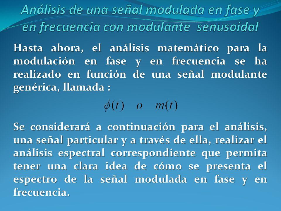 Hasta ahora, el análisis matemático para la modulación en fase y en frecuencia se ha realizado en función de una señal modulante genérica, llamada : S