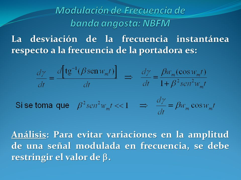La desviación de la frecuencia instantánea respecto a la frecuencia de la portadora es: Análisis: Para evitar variaciones en la amplitud de una señal
