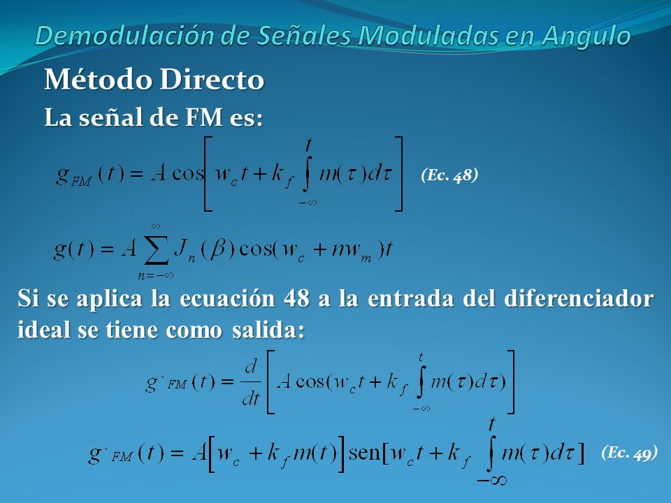 Método Directo La señal de FM es: Si se aplica la ecuación 48 a la entrada del diferenciador ideal se tiene como salida: (Ec. 48) (Ec. 49)