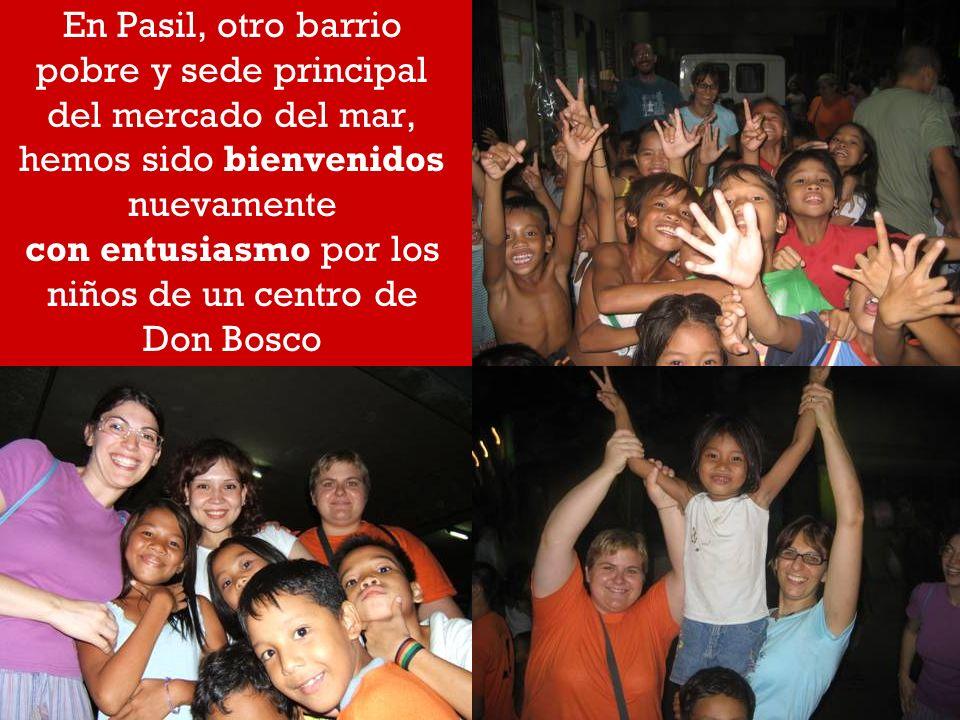 En Pasil, otro barrio pobre y sede principal del mercado del mar, hemos sido bienvenidos nuevamente con entusiasmo por los niños de un centro de Don B