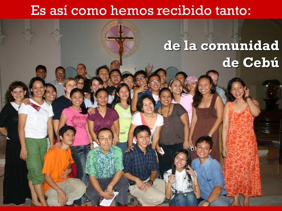 Es así como hemos recibido tanto: de la comunidad de Cebú