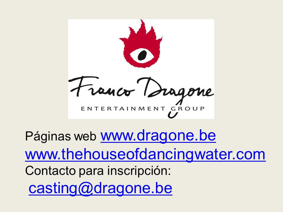Páginas web www.dragone.be www.dragone.be www.thehouseofdancingwater.com Contacto para inscripción: casting@dragone.be