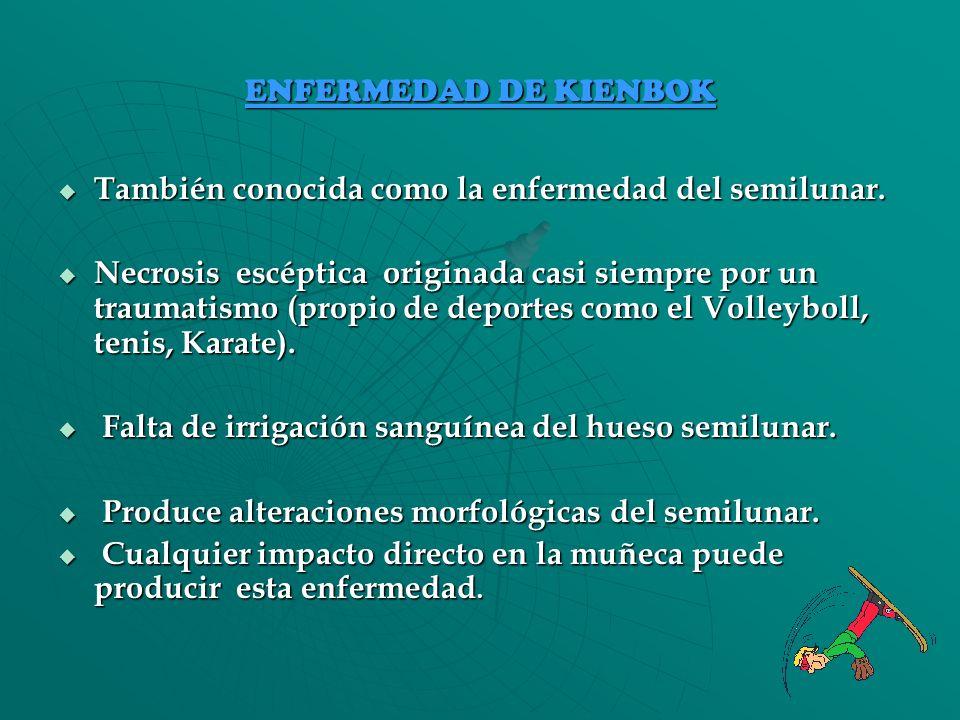 ENFERMEDAD DE KIENBOK También conocida como la enfermedad del semilunar. También conocida como la enfermedad del semilunar. Necrosis escéptica origina