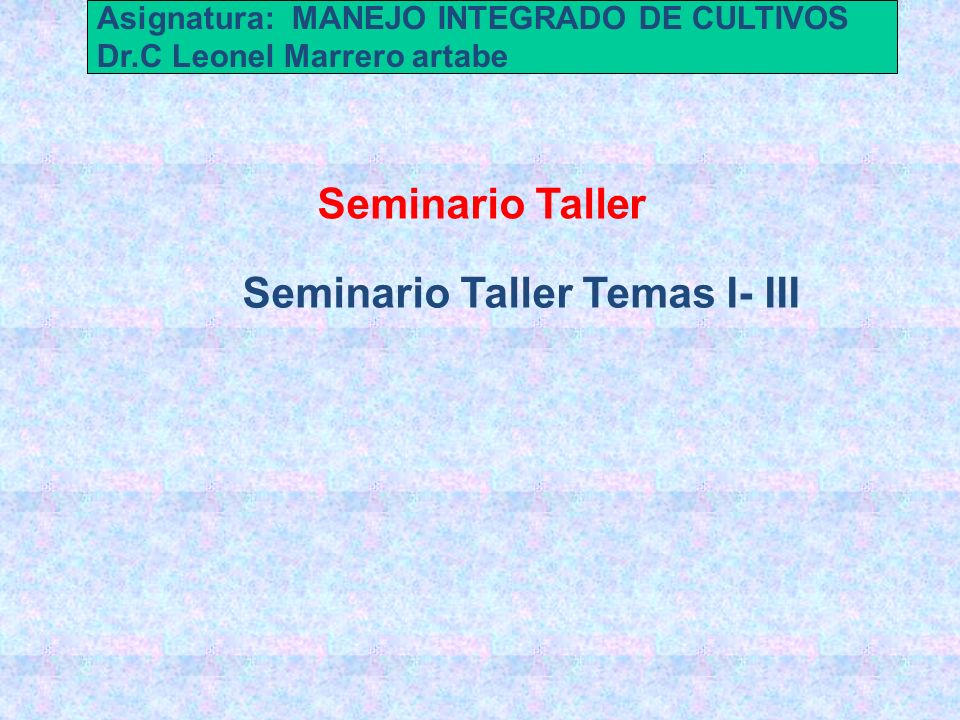 Asignatura: MANEJO INTEGRADO DE CULTIVOS Dr.C Leonel Marrero artabe Seminario Taller Temas I- III Control legal: Cuarentena exterior e interior. Lista