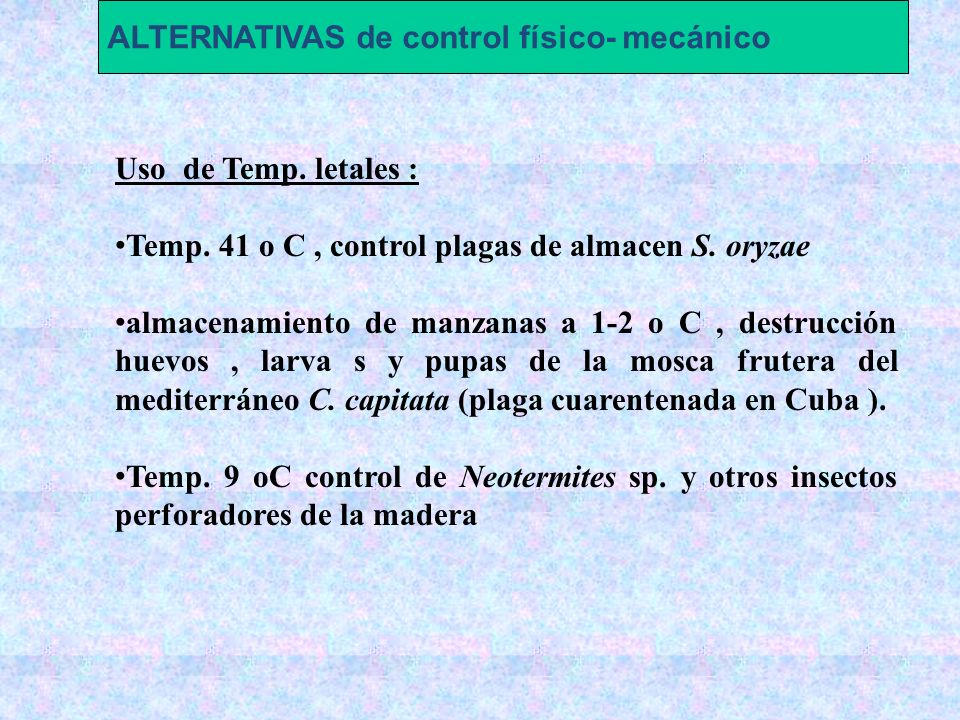 Uso de Temp. letales : Temp. 41 o C, control plagas de almacen S. oryzae almacenamiento de manzanas a 1-2 o C, destrucción huevos, larva s y pupas de