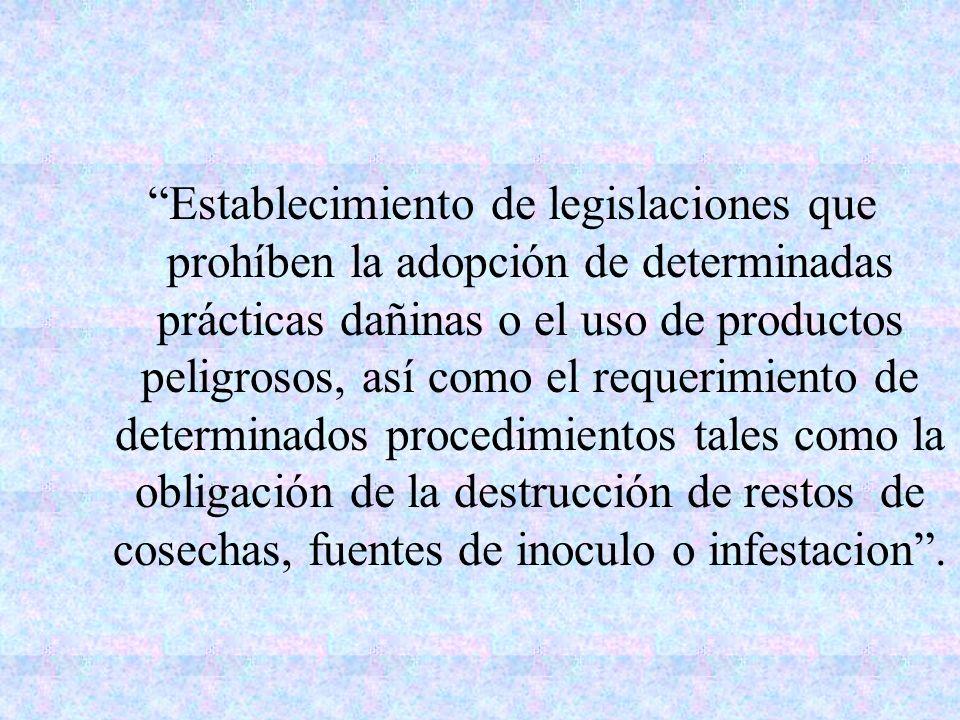 Establecimiento de legislaciones que prohíben la adopción de determinadas prácticas dañinas o el uso de productos peligrosos, así como el requerimient