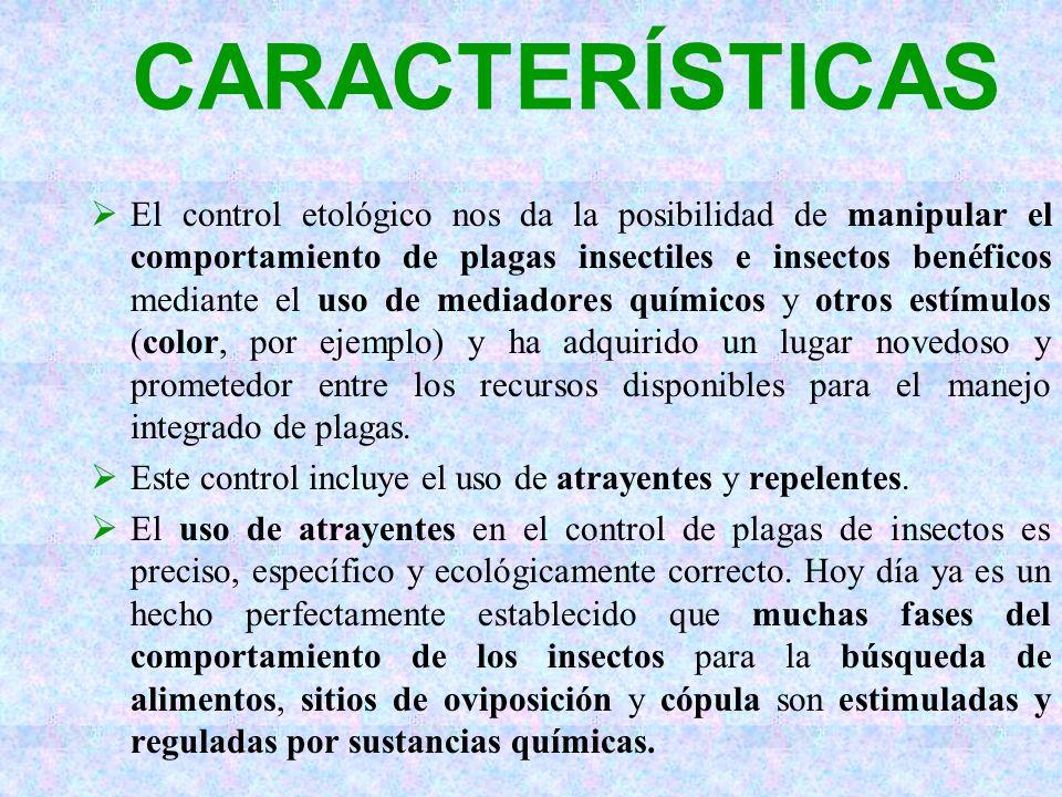 CARACTERÍSTICAS El control etológico nos da la posibilidad de manipular el comportamiento de plagas insectiles e insectos benéficos mediante el uso de