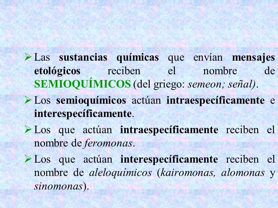 Las sustancias químicas que envían mensajes etológicos reciben el nombre de SEMIOQUÍMICOS (del griego: semeon; señal). Los semioquímicos actúan intrae