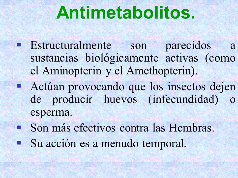 Antimetabolitos. Estructuralmente son parecidos a sustancias biológicamente activas (como el Aminopterin y el Amethopterin). Actúan provocando que los