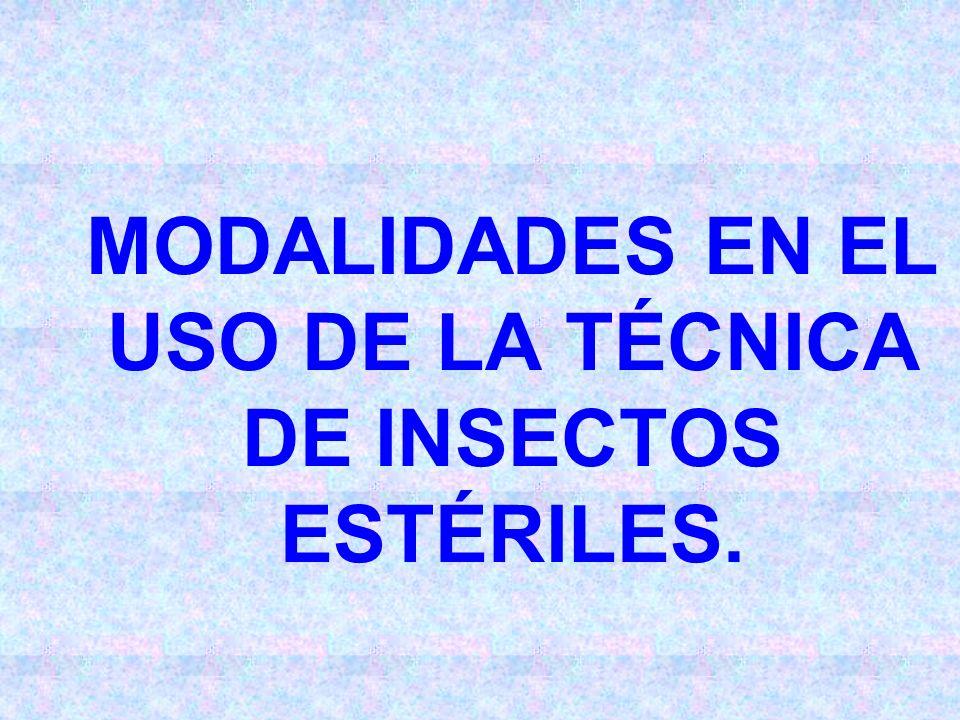 MODALIDADES EN EL USO DE LA TÉCNICA DE INSECTOS ESTÉRILES.