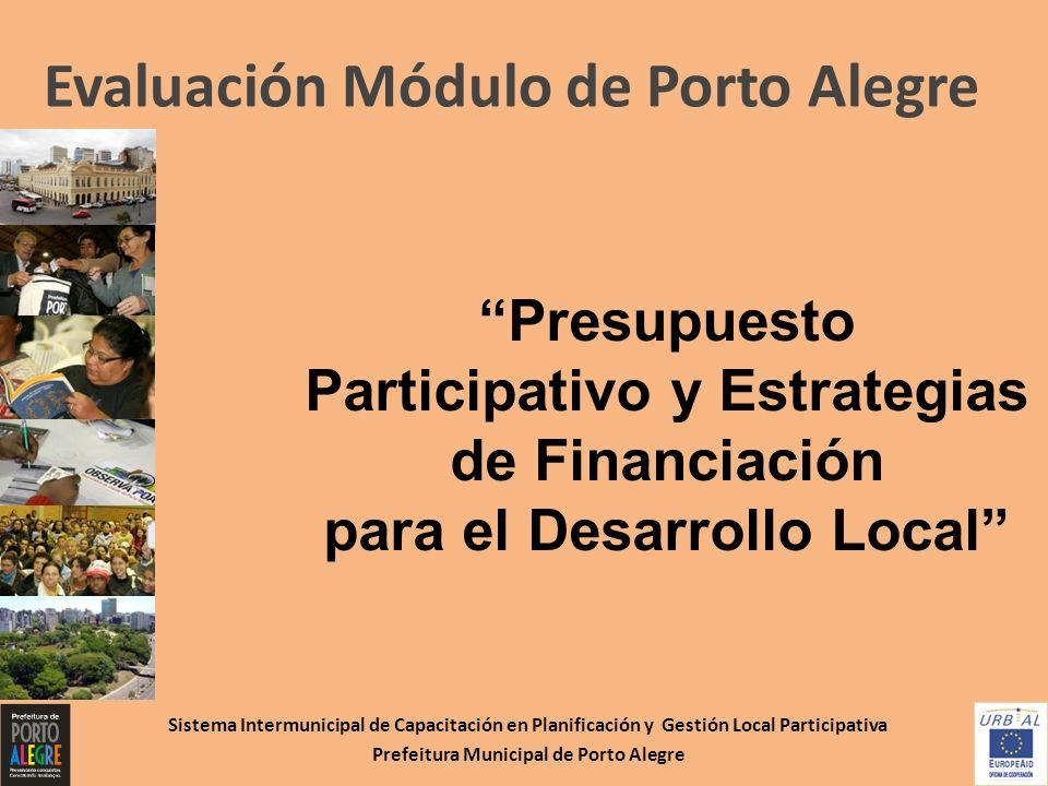 Sistema Intermunicipal de Capacitación en Planificación y Gestión Local Participativa Prefeitura Municipal de Porto Alegre Evaluación Módulo de Porto