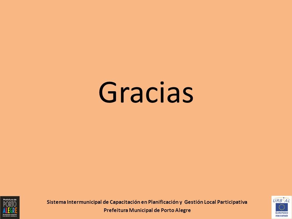 Gracias Sistema Intermunicipal de Capacitación en Planificación y Gestión Local Participativa Prefeitura Municipal de Porto Alegre