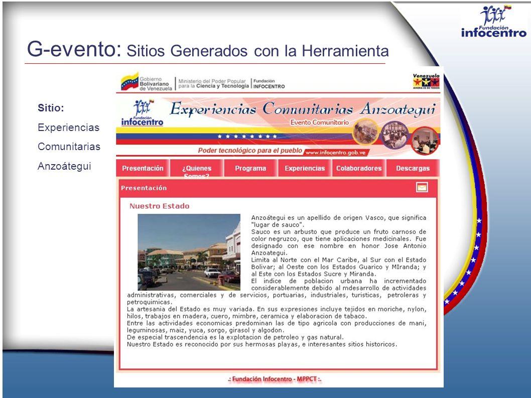La sabiduría del poder popular impulsada por la tecnología Gerencia de Tecnología G-evento: Sitios Generados con la Herramienta: Experiencias Comunitarias en Mérida http://geventos.infocentro.gob.ve/sitios/486/index.p hp# Relanzamiento del Infocentro La Vega http://lavega.infocentro.gob.ve/ Para un listado de mas de 100 Sitios Generados con la Herramienta, visite : http://www.infocentro.gob.ve/eventos.php