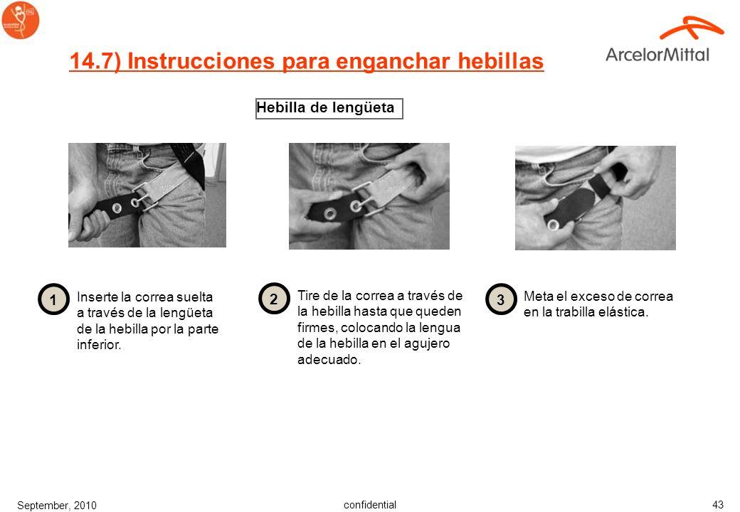 confidential September, 2010 42 14.6) Instrucciones para enganchar hebillas Hebilla de conexión rápida Asegurar que las correas no estén torcidas. El