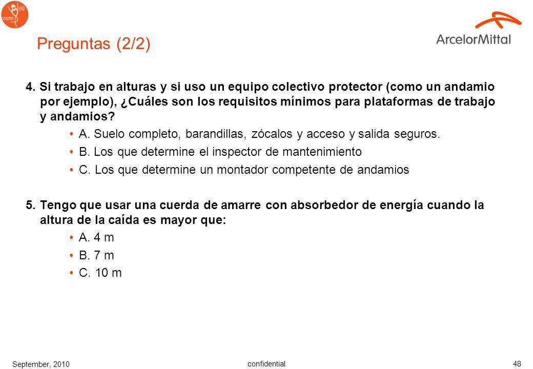 confidential September, 2010 47 Preguntas (1/2) 1. Cuando se trabaja en alturas: ¿A partir de qué altura tengo que usar la prevención de protección co