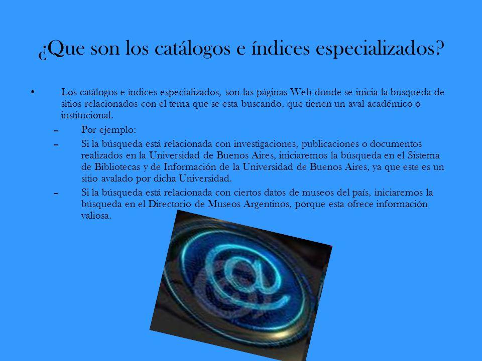 ¿Que son los catálogos e índices especializados? Los catálogos e índices especializados, son las páginas Web donde se inicia la búsqueda de sitios rel