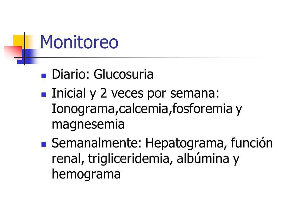 Monitoreo Diario: Glucosuria Inicial y 2 veces por semana: Ionograma,calcemia,fosforemia y magnesemia Semanalmente: Hepatograma, función renal, trigli