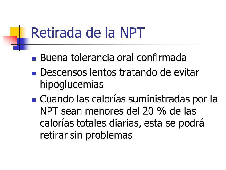 Retirada de la NPT Buena tolerancia oral confirmada Descensos lentos tratando de evitar hipoglucemias Cuando las calorías suministradas por la NPT sea