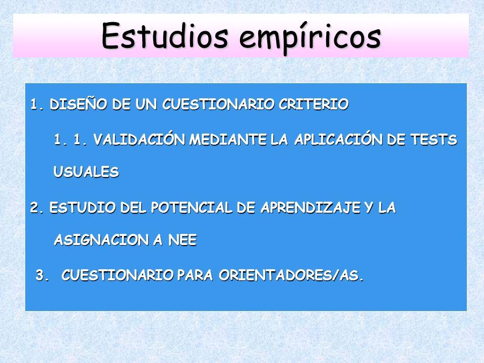 Estudios empíricos 1. DISEÑO DE UN CUESTIONARIO CRITERIO 1. 1. VALIDACIÓN MEDIANTE LA APLICACIÓN DE TESTS USUALES 2. ESTUDIO DEL POTENCIAL DE APRENDIZ