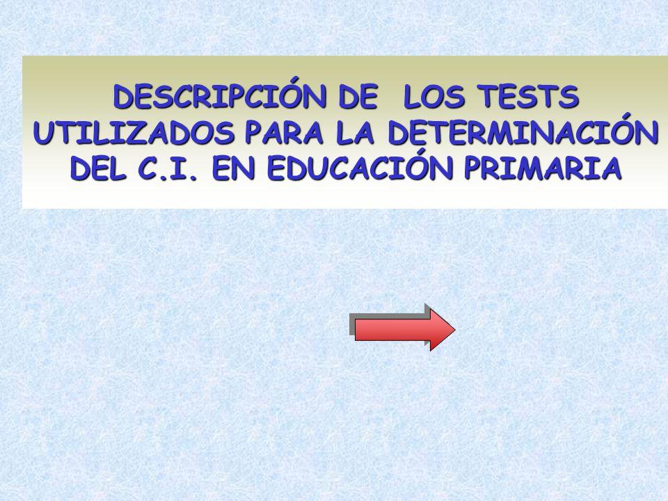DESCRIPCIÓN DE LOS TESTS UTILIZADOS PARA LA DETERMINACIÓN DEL C.I. EN EDUCACIÓN PRIMARIA