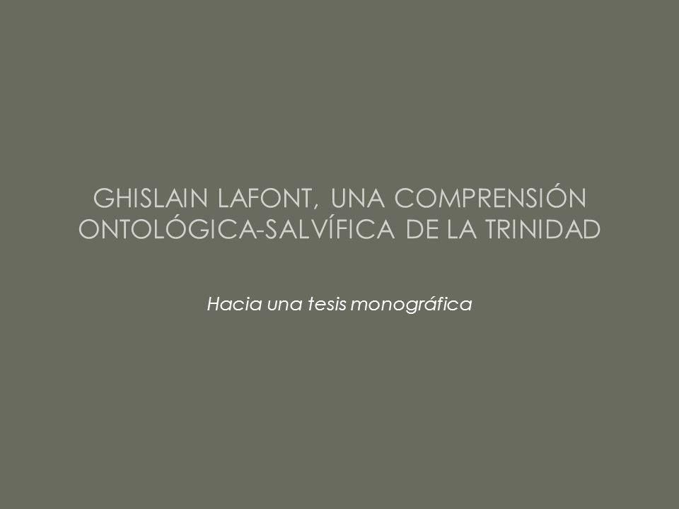 GHISLAIN LAFONT, UNA COMPRENSIÓN ONTOLÓGICA-SALVÍFICA DE LA TRINIDAD Hacia una tesis monográfica