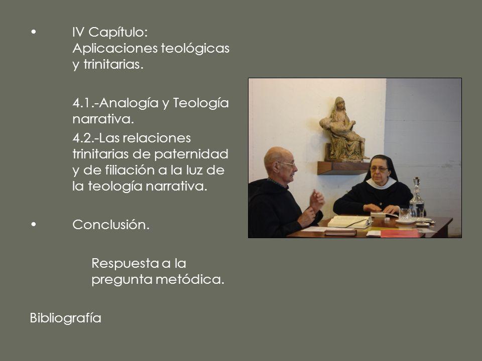 IV Capítulo: Aplicaciones teológicas y trinitarias. 4.1.-Analogía y Teología narrativa. 4.2.-Las relaciones trinitarias de paternidad y de filiación a