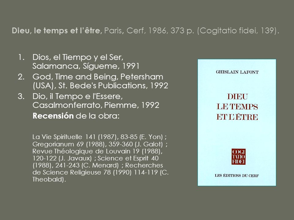 Dieu, le temps et lêtre, Paris, Cerf, 1986, 373 p. (Cogitatio fidei, 139). 1.Dios, el Tiempo y el Ser, Salamanca, Sígueme, 1991 2.God, Time and Being,