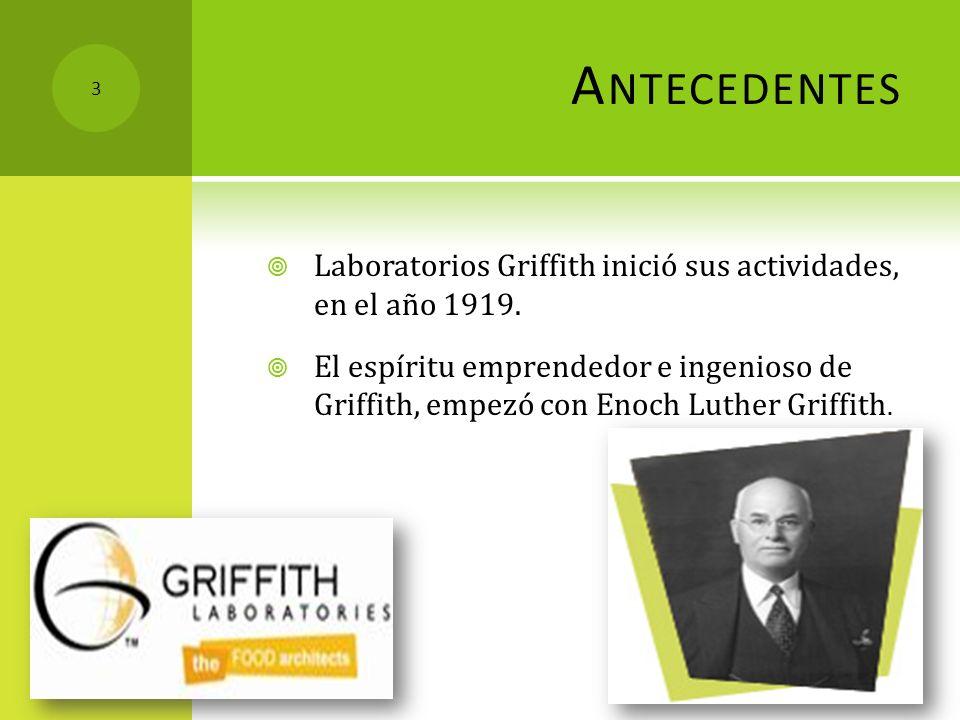 A NTECEDENTES Laboratorios Griffith inició sus actividades, en el año 1919. El espíritu emprendedor e ingenioso de Griffith, empezó con Enoch Luther G