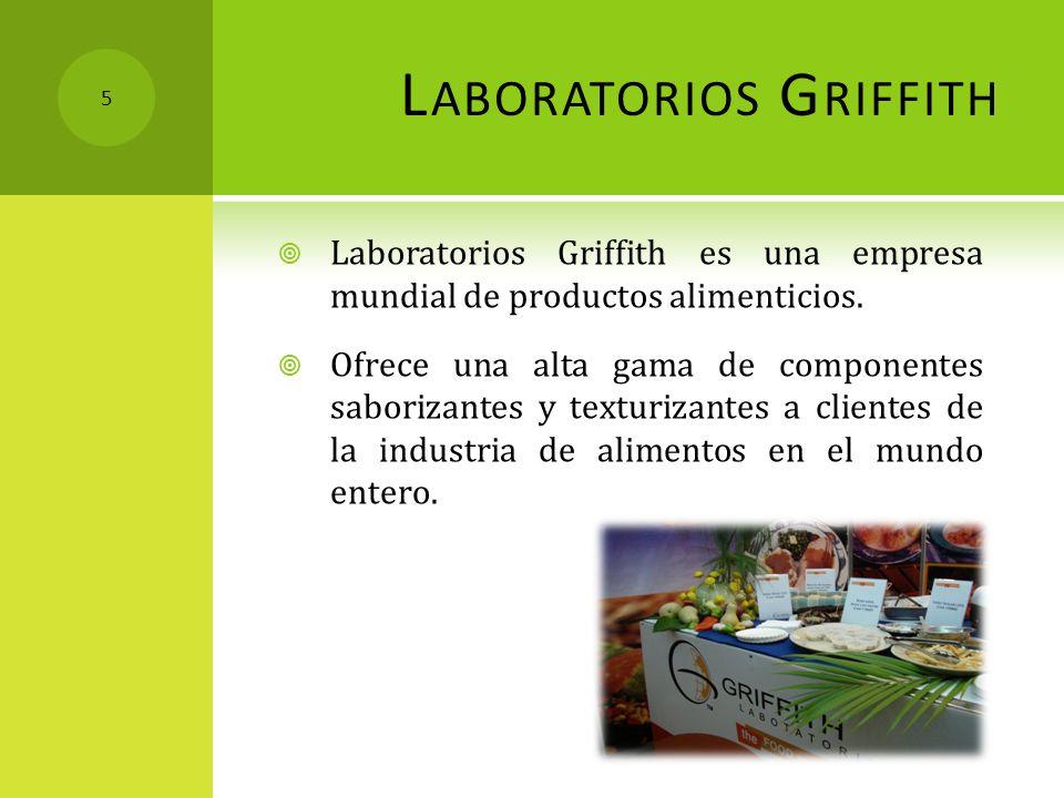 L ABORATORIOS G RIFFITH Laboratorios Griffith es una empresa mundial de productos alimenticios. Ofrece una alta gama de componentes saborizantes y tex