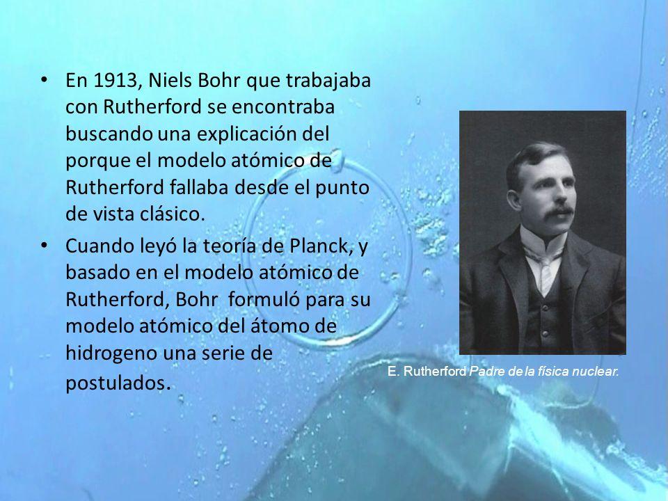 En 1913, Niels Bohr que trabajaba con Rutherford se encontraba buscando una explicación del porque el modelo atómico de Rutherford fallaba desde el pu
