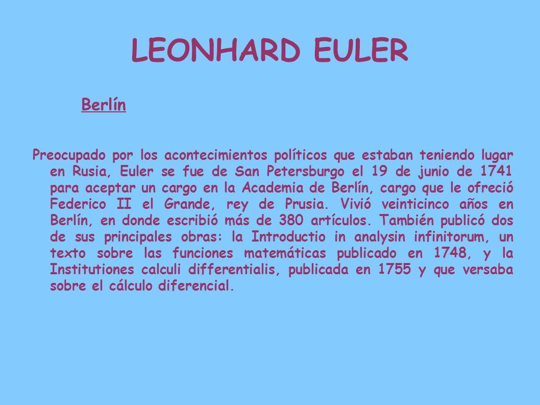 LEONHARD EULER Berlín Preocupado por los acontecimientos políticos que estaban teniendo lugar en Rusia, Euler se fue de San Petersburgo el 19 de junio