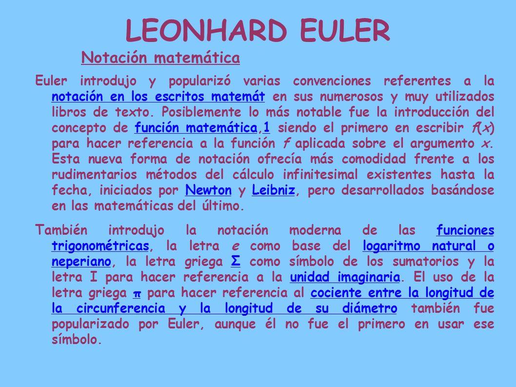 LEONHARD EULER Notación matemática Euler introdujo y popularizó varias convenciones referentes a la notación en los escritos matemát en sus numerosos
