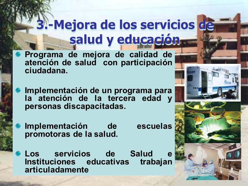 3.-Mejora de los servicios de salud y educación Programa de mejora de calidad de atención de salud con participación ciudadana. Implementación de un p