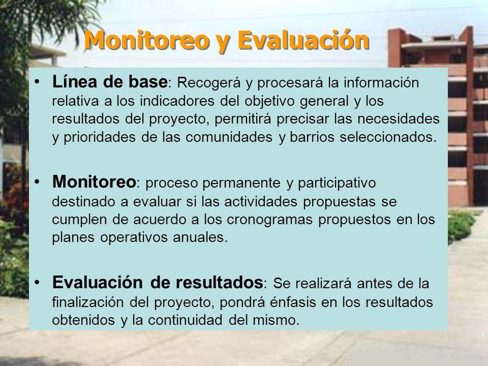 Monitoreo y Evaluación Línea de base : Recogerá y procesará la información relativa a los indicadores del objetivo general y los resultados del proyec