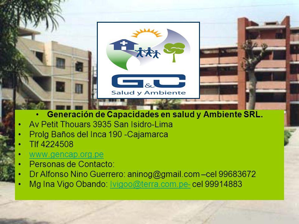 Generación de Capacidades en salud y Ambiente SRL. Av Petit Thouars 3935 San Isidro-Lima Prolg Baños del Inca 190 -Cajamarca Tlf 4224508 www.gencap.or