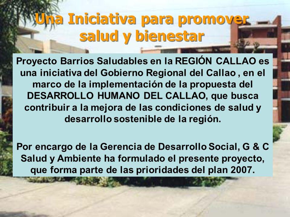 Una Iniciativa para promover salud y bienestar Proyecto Barrios Saludables en la REGIÓN CALLAO es una iniciativa del Gobierno Regional del Callao, en