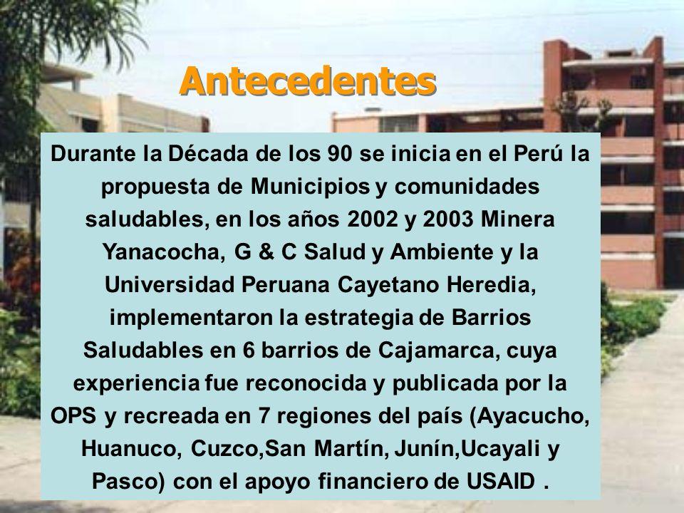 Antecedentes Durante la Década de los 90 se inicia en el Perú la propuesta de Municipios y comunidades saludables, en los años 2002 y 2003 Minera Yana