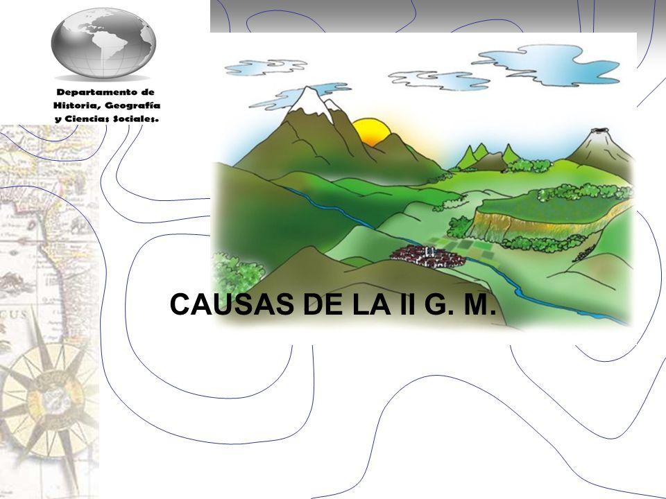 Historia y Ciencias Sociales Geografía CAUSAS DE LA II G. M.