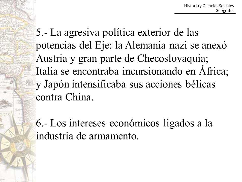 Historia y Ciencias Sociales Geografía 5.- La agresiva política exterior de las potencias del Eje: la Alemania nazi se anexó Austria y gran parte de C
