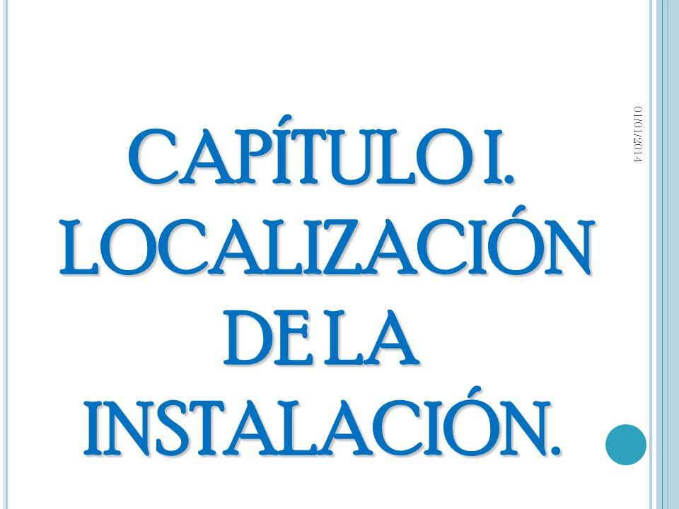 CAPÍTULO I. LOCALIZACIÓN DE LA INSTALACIÓN. 01/01/2014