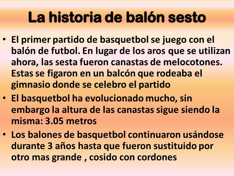 El primer partido de basquetbol se juego con el balón de futbol. En lugar de los aros que se utilizan ahora, las sesta fueron canastas de melocotones.