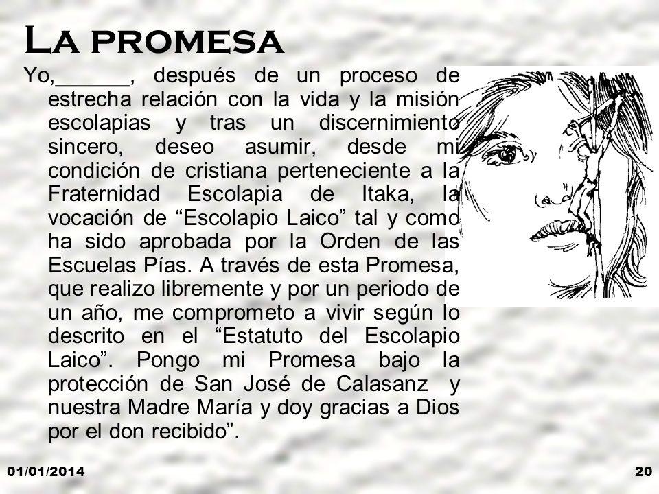 01/01/201420 La promesa Yo,______, después de un proceso de estrecha relación con la vida y la misión escolapias y tras un discernimiento sincero, des