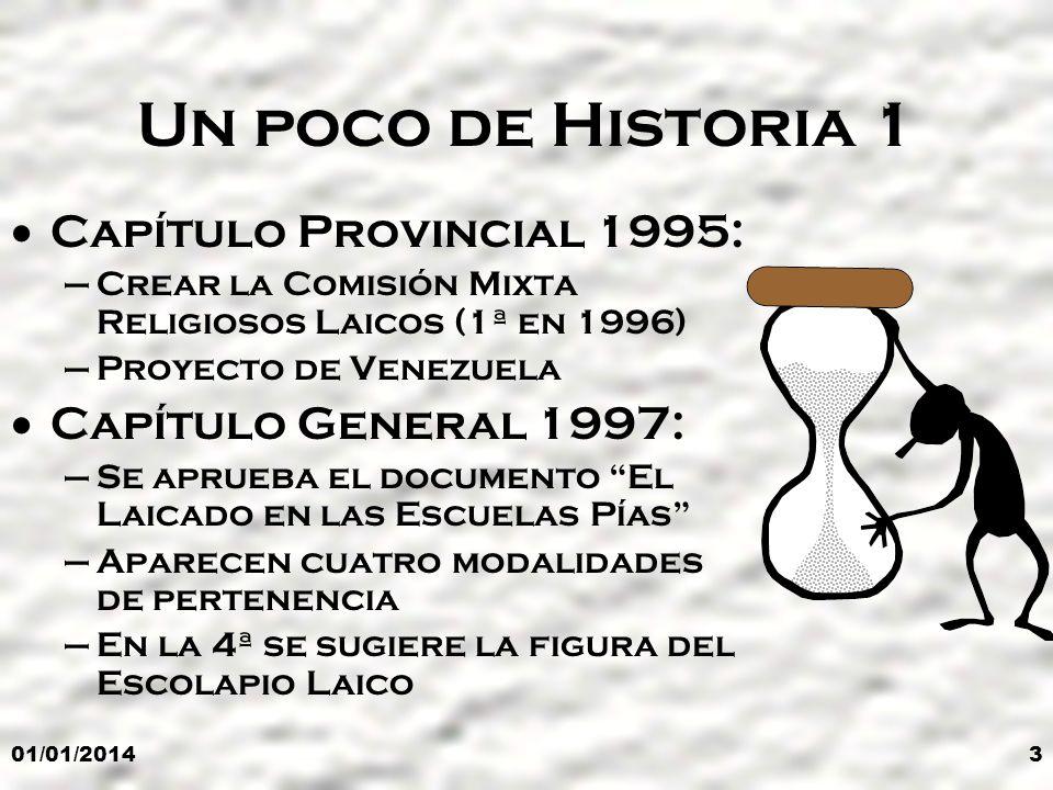 3 Un poco de Historia 1 Capítulo Provincial 1995: –Crear la Comisión Mixta Religiosos Laicos (1ª en 1996) –Proyecto de Venezuela Capítulo General 1997