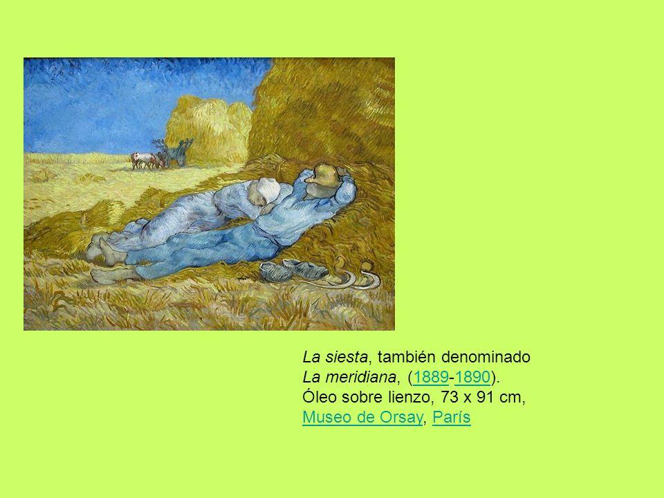 La siesta, también denominado La meridiana, (1889-1890). Óleo sobre lienzo, 73 x 91 cm, Museo de Orsay, París18891890 Museo de OrsayParís