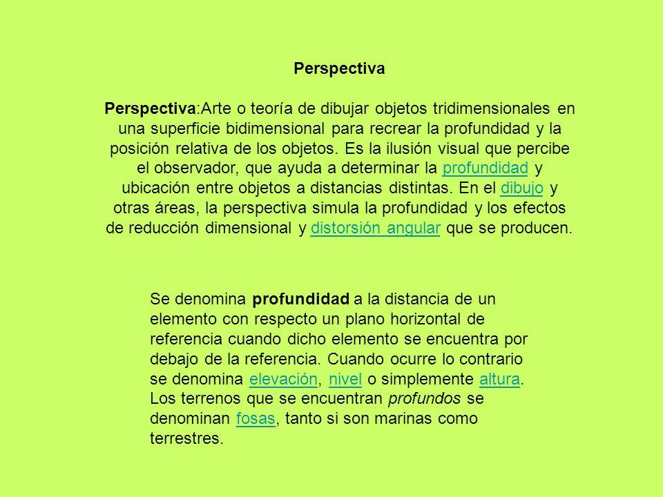 Perspectiva Perspectiva:Arte o teoría de dibujar objetos tridimensionales en una superficie bidimensional para recrear la profundidad y la posición re