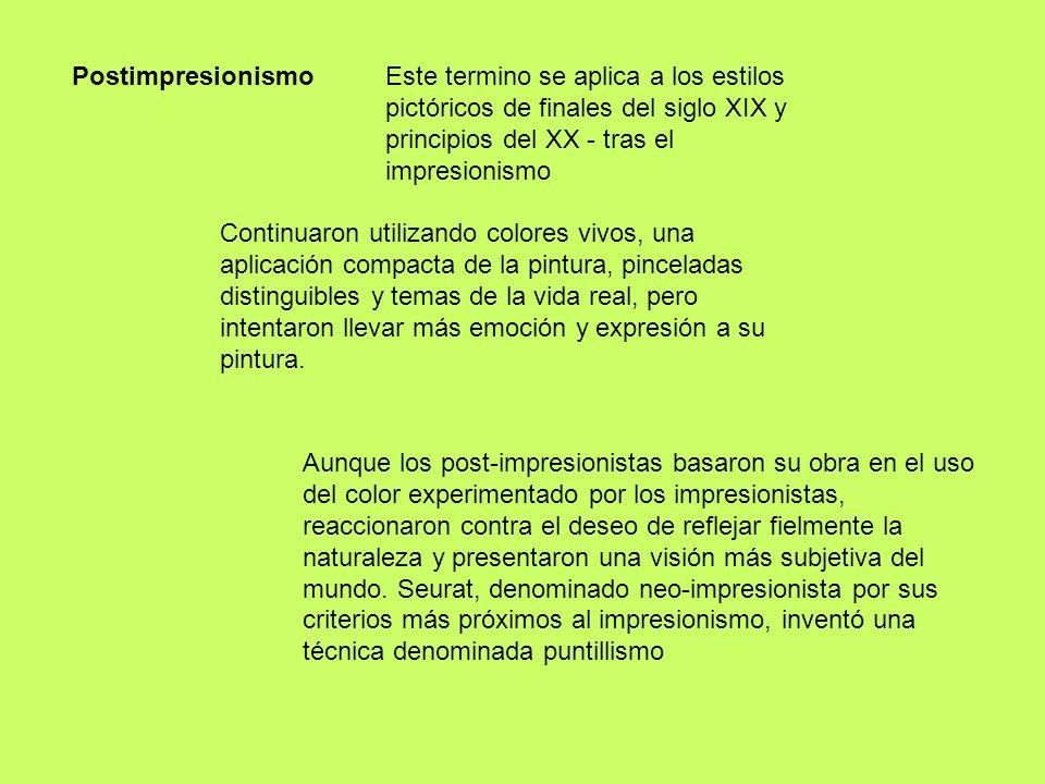 Postimpresionismo Este termino se aplica a los estilos pictóricos de finales del siglo XIX y principios del XX - tras el impresionismo Continuaron uti
