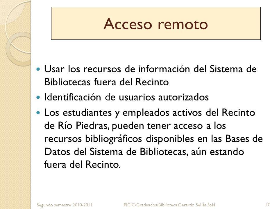 Acceso remoto Usar los recursos de información del Sistema de Bibliotecas fuera del Recinto Identificación de usuarios autorizados Los estudiantes y e