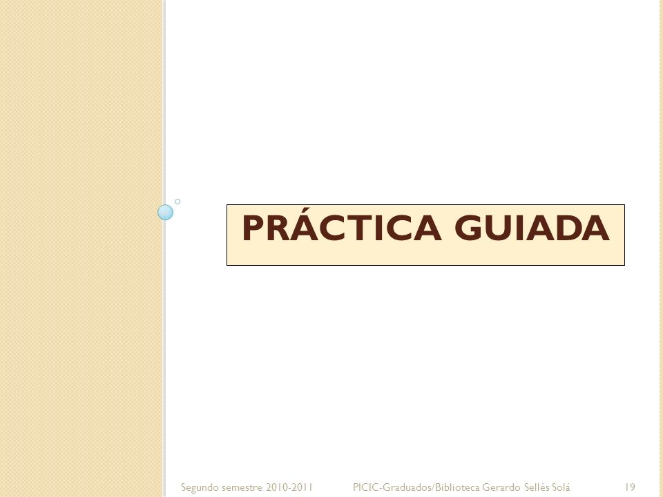 PRÁCTICA GUIADA Segundo semestre 2010-2011 PICIC-Graduados/Biblioteca Gerardo Sellés Solá 19